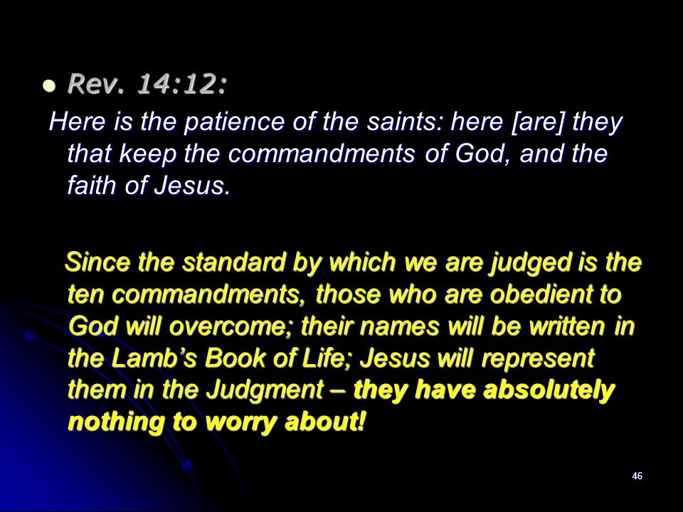 Rev. 14:12: Here is the patience of the saints: here [are] they that keep the commandments of God, and the faith of Jesus.